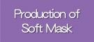 Production of Soft Mask