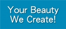 Your Beauty We Create!